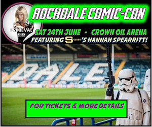 Rochdale Comic-Con. Saturday 24 June - Crown Oil Arena. Featuring S club 7's Hannah Spearritt. For tickets and more details.