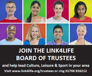 Join the Link4Life board of Trustees. Help lead Culture, Leisure & Sport in your area. Visit link4life.org/trustees or ring 01706 926212.