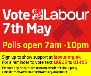 Vote Labour 7th May. Polls open 7am - 10pm. Sign up to support at labour.org.uk. For a reminder to vote text LAB15 to 81456. Promoted by Anna Hutchinson on behalf of Labour Party candidates www.labournorthwest.org.uk/contact